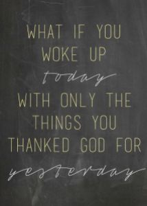 Count your blessings today and everyday after that.